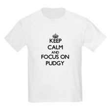 Keep Calm and focus on Pudgy T-Shirt