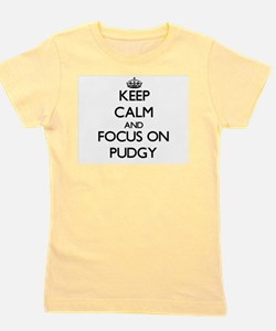 Keep Calm and focus on Pudgy Girl's Tee