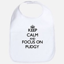 Keep Calm and focus on Pudgy Bib