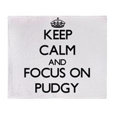 Keep Calm and focus on Pudgy Throw Blanket