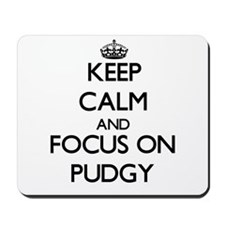 Keep Calm and focus on Pudgy Mousepad