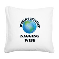World's Greatest Nagging Wife Square Canvas Pillow