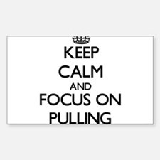 Keep Calm and focus on Pulling Decal