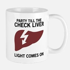 Party Till The Check Liver Light Comes On Mugs