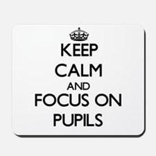 Keep Calm and focus on Pupils Mousepad