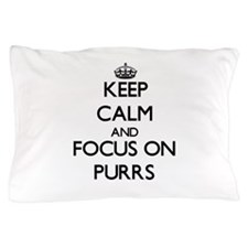 Keep Calm and focus on Purrs Pillow Case