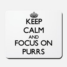 Keep Calm and focus on Purrs Mousepad