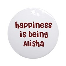 happiness is being Alisha Ornament (Round)