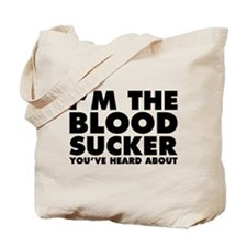 I'm the Blood Sucker You've Heard About Tote Bag