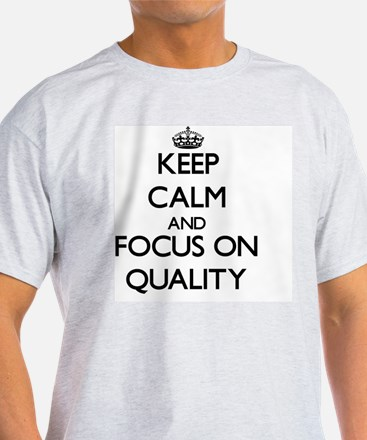 Keep Calm and focus on Quality T-Shirt