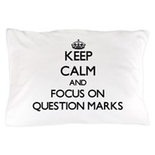 Keep Calm and focus on Question Marks Pillow Case