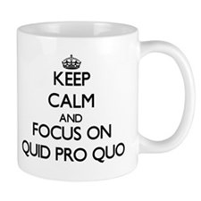 Keep Calm and focus on Quid Pro Quo Mugs