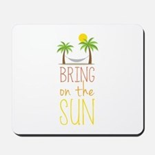 Bring on the Sun Mousepad