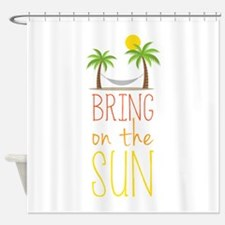 Bring on the Sun Shower Curtain