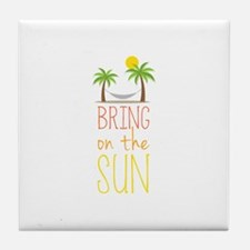 Bring on the Sun Tile Coaster