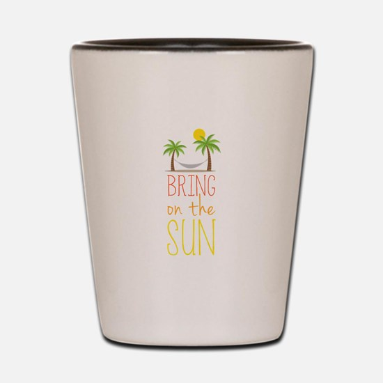Bring on the Sun Shot Glass