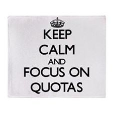 Keep Calm and focus on Quotas Throw Blanket