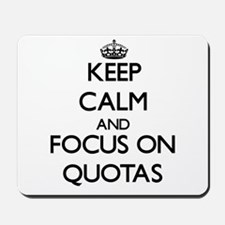 Keep Calm and focus on Quotas Mousepad