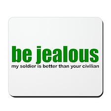 Be Jealous Mousepad