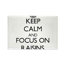 Keep Calm and focus on Raisins Magnets