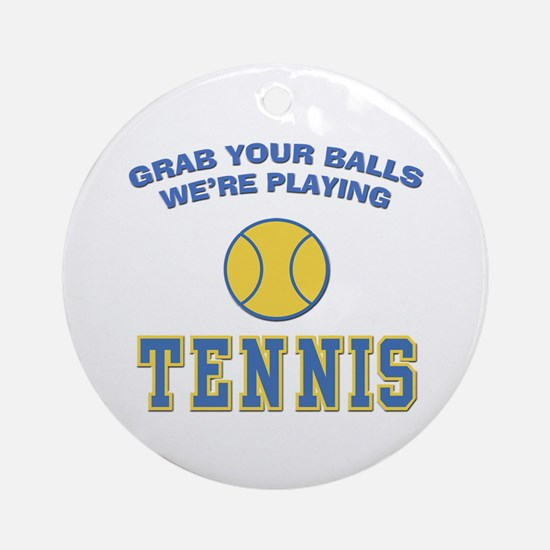 Grab Your Balls Tennis Ornament (Round)