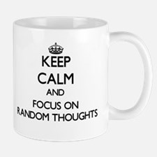 Keep Calm and focus on Random Thoughts Mugs