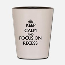 Keep Calm and focus on Recess Shot Glass