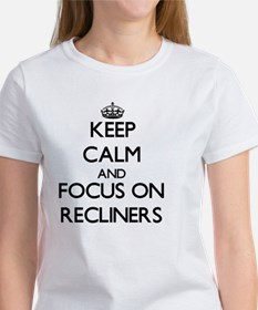 Keep Calm and focus on Recliners T-Shirt