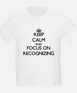 Keep Calm and focus on Recognizing T-Shirt
