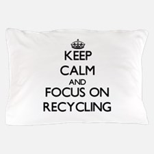 Keep Calm and focus on Recycling Pillow Case