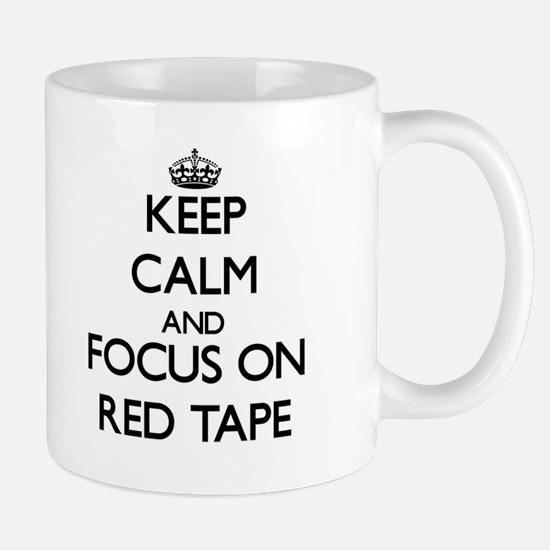 Keep Calm and focus on Red Tape Mugs
