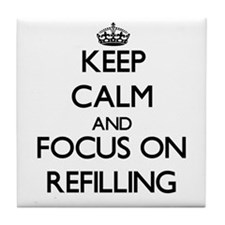 Keep Calm and focus on Refilling Tile Coaster