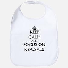 Keep Calm and focus on Refusals Bib