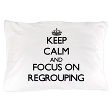 Keep Calm and focus on Regrouping Pillow Case