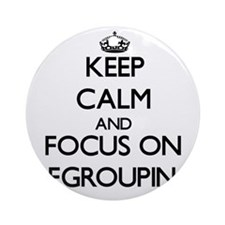 Keep Calm and focus on Regrouping Ornament (Round)