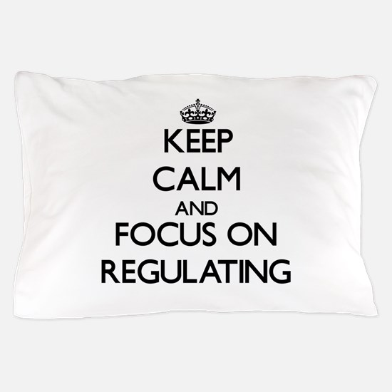 Keep Calm and focus on Regulating Pillow Case