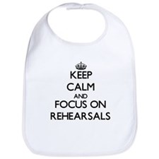 Keep Calm and focus on Rehearsals Bib
