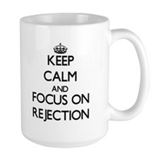 Keep Calm and focus on Rejection Mugs