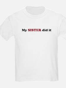 My Sister Did It - T-Shirt