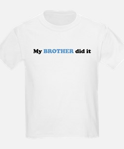 My Brother Did It - T-Shirt