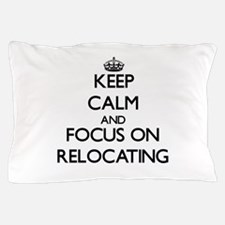 Keep Calm and focus on Relocating Pillow Case