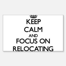 Keep Calm and focus on Relocating Decal