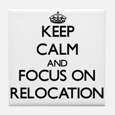 Keep Calm and focus on Relocation Tile Coaster