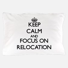 Keep Calm and focus on Relocation Pillow Case