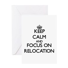 Keep Calm and focus on Relocation Greeting Cards