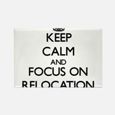 Keep Calm and focus on Relocation Magnets
