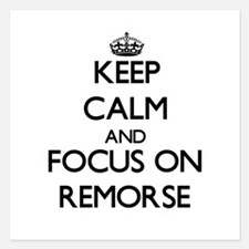 Keep Calm and focus on Remorse Invitations
