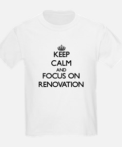 Keep Calm and focus on Renovation T-Shirt