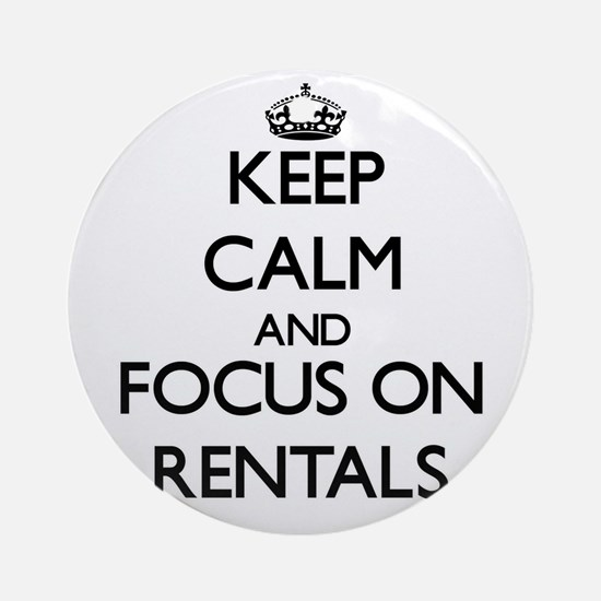 Keep Calm and focus on Rentals Ornament (Round)