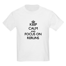 Keep Calm and focus on Reruns T-Shirt